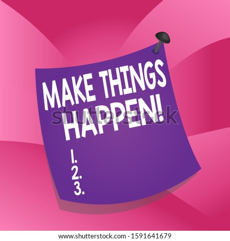 Handwriting text writing Make Things Happen. Concept meaning you will have to make hard efforts in order to achieve it Curved reminder paper memo nailed colorful surface stuck blank pin frame.
