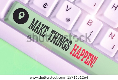 Handwriting text writing Make Things Happen. Concept meaning you will have to make hard efforts in order to achieve it.