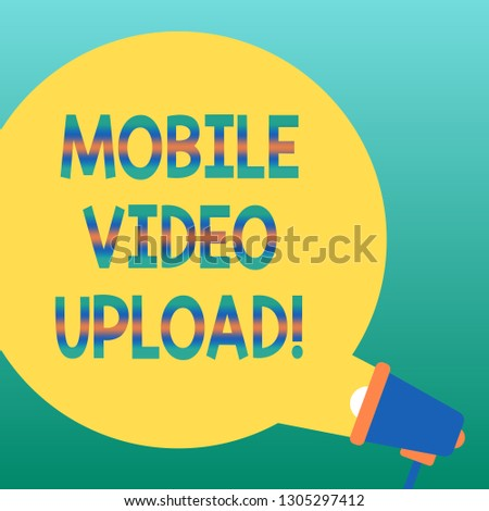 Handwriting text writing Mobile Video Upload. Concept meaning add videos on website or blog using cell phone Blank Round Color Speech Bubble Coming Out of Megaphone for Announcement.
