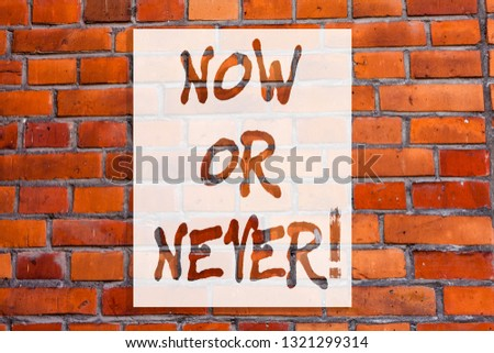 Handwriting text writing Now Or Never. Concept meaning Do it in this precise moment or forget about it Motivation Brick Wall art like Graffiti motivational call written on the wall.
