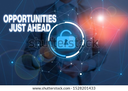 Handwriting text writing Opportunities Just Ahead. Concept meaning Advantageous circumstances Perseverance pays off Woman wear formal work suit presenting presentation using smart device.
