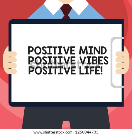 Handwriting text writing Positive Mind Positive Vibes Positive Life. Concept meaning Motivation inspiration to live Man in Suit Standing Holding Horizontally Clipboard with Blank Paper.