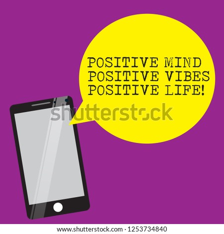 Handwriting text writing Positive Mind Positive Vibes Positive Life. Concept meaning Motivation inspiration to live Smartphone Mobile Glass Screen Reflecting and Round Blank Speech Bubble.