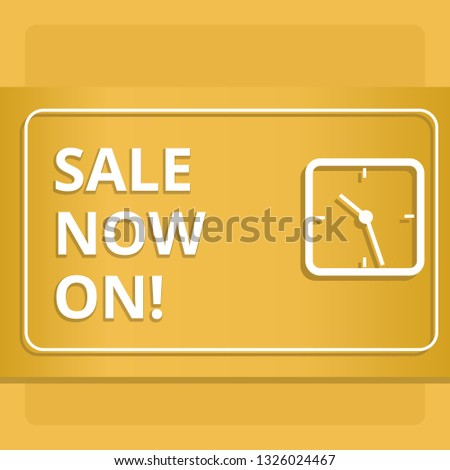 Handwriting text writing Sale Now On. Concept meaning Reduction of prices Discounts Special offers at this time.