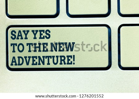 Handwriting text writing Say Yes To The New Adventure. Concept meaning Exploring the world traveling life experience Keyboard key Intention to create computer message pressing keypad idea. #1276201552