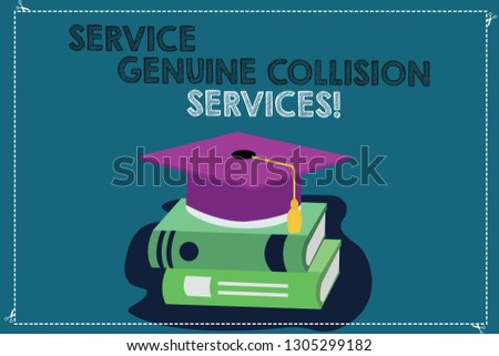 Handwriting text writing Service Genuine Collision Services. Concept meaning Auto car crash good great services Color Graduation Hat with Tassel 3D Academic cap photo Resting on Books.