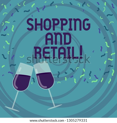 Handwriting text writing Shopping And Retail. Concept meaning place of business usually owned and operated by retailer Filled Wine Glass Toasting for Celebration with Scattered Confetti photo.