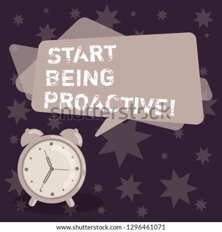 Handwriting text writing Start Being Proactive. Concept meaning Control situations by causing things to happen Blank Rectangular Color Speech Bubble Overlay and Analog Alarm Clock.