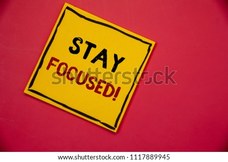 Handwriting text writing Stay Focused Motivational Call. Concept meaning Maintain Focus Inspirational Thinking #1117889945