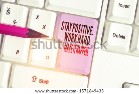 Handwriting text writing Stay Positive Work Hard Make It Happen. Concept meaning Inspiration Motivation Attitude White pc keyboard with empty note paper above white background key copy space.