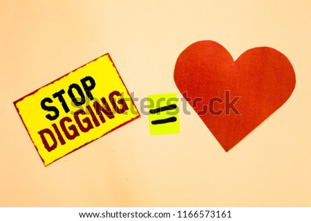 Handwriting text writing Stop Digging. Concept meaning Prevent Illegal excavation quarry Environment Conservation Yellow piece paper reminder equal sign red heart sending romantic feelings. #1166573161