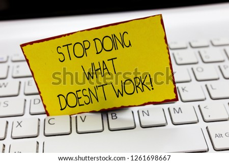 Handwriting text writing Stop Doing What Doesn t not Work. Concept meaning busy does not always mean being Productive #1261698667