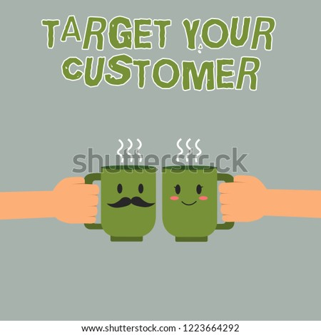Handwriting text writing Target Your Customer. Concept meaning Tailor Marketing Pitch Defining Potential Consumers