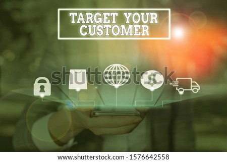 Handwriting text writing Target Your Customer. Concept meaning Tailor Marketing Pitch Defining Potential Consumers.