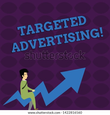 Handwriting text writing Targeted Advertising. Concept meaning Online Advertisement Ads based on consumer activity Businessman with Eyeglasses Riding Crooked Color Arrow Pointing Going Up.