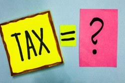 Handwriting text writing Tax. Concept meaning Compulsory payment of taxes by people to government increase revenue Nice colour grey shadow art papers equation ask thoughts math ideas exam.