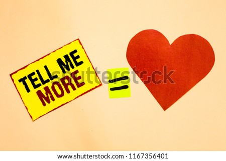 Handwriting text writing Tell Me More. Concept meaning A call to start a conversation Sharing more knowledge Yellow piece paper reminder equal sign red heart sending romantic feelings. #1167356401