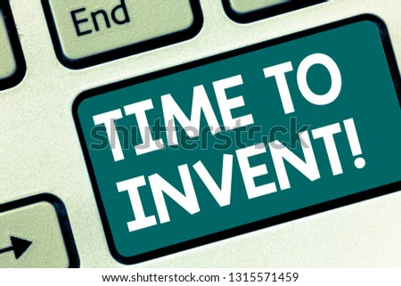 Handwriting text writing Time To Invent. Concept meaning Invention of something new different innovation creativity Keyboard key Intention to create computer message pressing keypad idea.