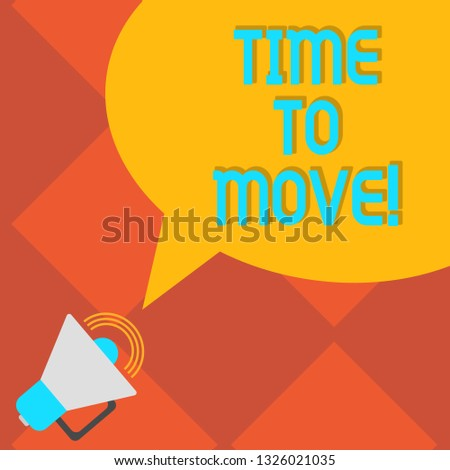 Handwriting text writing Time To Move. Concept meaning Best period to transfer Relocation Change the current path Megaphone with Sound Volume Icon and Blank Color Speech Bubble photo.