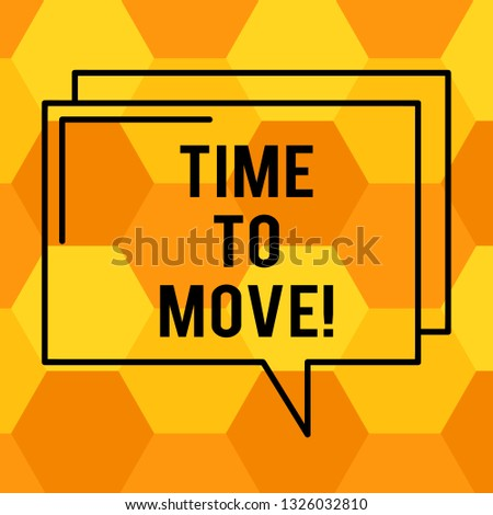 Handwriting text writing Time To Move. Concept meaning Best period to transfer Relocation Change the current path Rectangular Outline Transparent Comic Speech Bubble photo Blank Space.