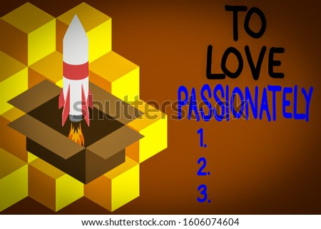 Handwriting text writing To Love Passionately. Concept meaning Strong feeling for someone or something else Affection Fire launching rocket carton box. Starting up project. Fuel inspiration.