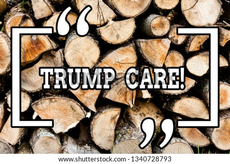 Handwriting text writing Trump Care. Concept meaning refers to replacement for Affordable Care Act in united states Wooden background vintage wood wild message ideas intentions thoughts.