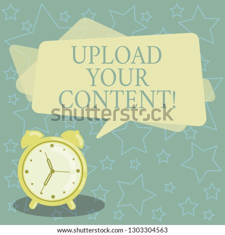 Handwriting text writing Upload Your Content. Concept meaning transmission file from one computer system to internet Blank Rectangular Color Speech Bubble Overlay and Analog Alarm Clock.
