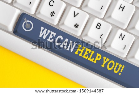 Handwriting text writing We Can Help You. Concept meaning offering good assistance to customers or friends White pc keyboard with empty note paper above white background key copy space.