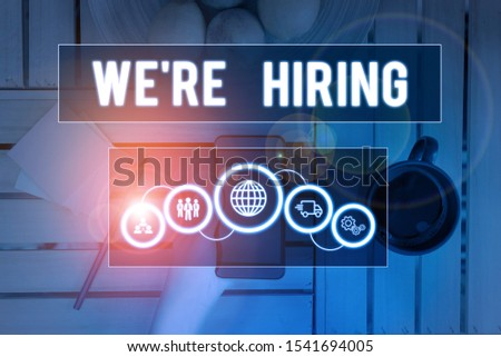 Handwriting text writing We Re Hiring. Concept meaning recently employ someone or pay him to do particular job Picture photo system network scheme modern technology smart device.
