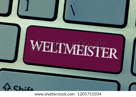 Handwriting text writing Weltmeister. Concept meaning Geranalysis term for world champion Winner Triumph in competition #1205715034