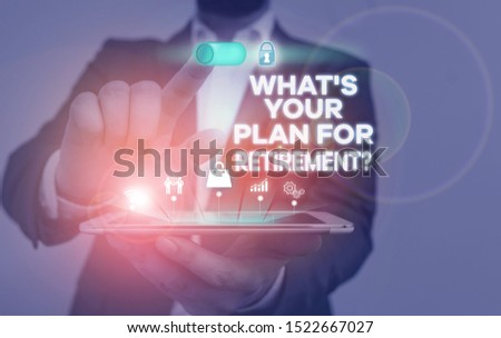 Handwriting text writing What S Your Plan For Retirement Question. Concept meaning Savings Pension Elderly retire Male human wear formal work suit presenting presentation using smart device.