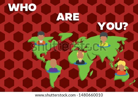 Handwriting text writing Who Are You Question. Concept meaning asking about someone identity or demonstratingal information Connection multiethnic persons all over world. Global business earth map.