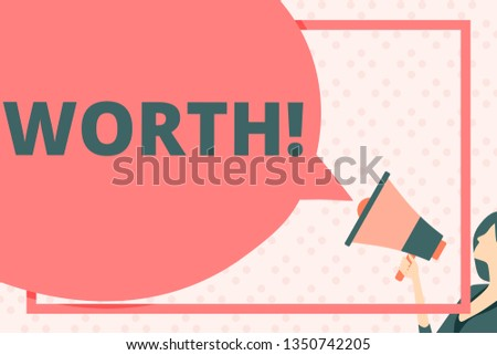 Handwriting text writing Worth. Concept meaning Measurement of demonstratingal and financial significance importance Huge Blank Speech Bubble Round Shape. Slim Woman Holding Colorful Megaphone.