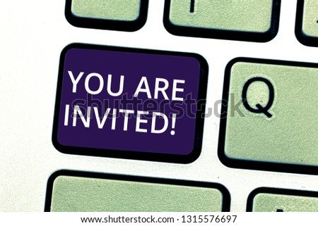 Handwriting text writing You Are Invited. Concept meaning Receiving and invitation for an event Join us to celebrate Keyboard key Intention to create computer message pressing keypad idea. #1315576697