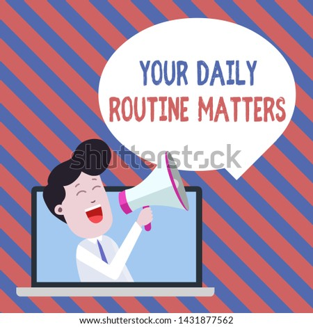 Handwriting text writing Your Daily Routine Matters. Concept meaning practice of regularly doing things in fixed order Man Speaking Through Laptop into Loudhailer Blank Speech Bubble Announce.