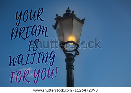 Handwriting text writing Your Dream Is Waiting For You. Concept meaning Goal Objective Intention Target Yearning Plan Light post blue sky enlighten ideas message reflection thoughts intentions. #1126472993