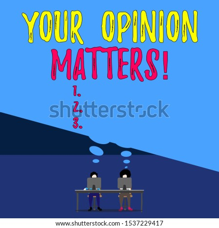Handwriting text writing Your Opinion Matters. Concept meaning show you do not agree with something that just been said Two men sitting behind desk each one laptop sharing blank thought bubble.