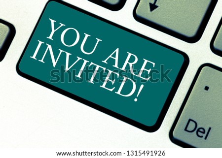 Handwriting text You Are Invited. Concept meaning Receiving and invitation for an event Join us to celebrate Keyboard key Intention to create computer message pressing keypad idea. #1315491926