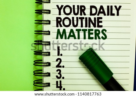 Handwriting text Your Daily Routine Matters.. Concept meaning Have good habits to live a healthy life Written letters and numbers on notepad laid green marker green back.