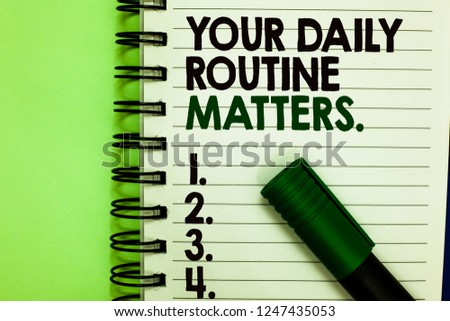 Handwriting text Your Daily Routine Matters. Concept meaning Have good habits to live a healthy life Written letters and numbers on notepad laid green marker green back.