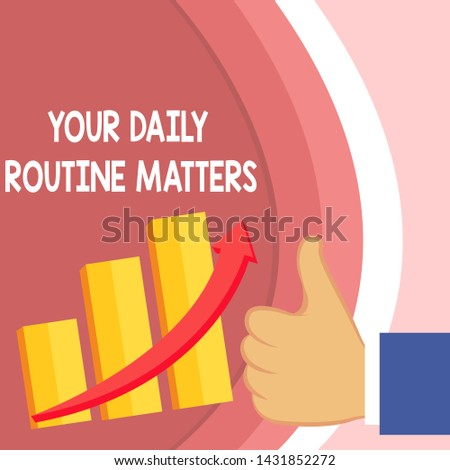 Handwriting text Your Daily Routine Matters. Concept meaning practice of regularly doing things in fixed order Thumb Up Good Performance Success Escalating Bar Graph Ascending Arrow.