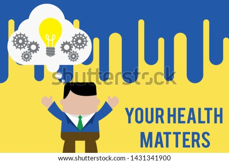 Handwriting text Your Health Matters. Concept meaning good health is most important among other things Standing man suit hands up imaginary bubble light bulb gears working together.