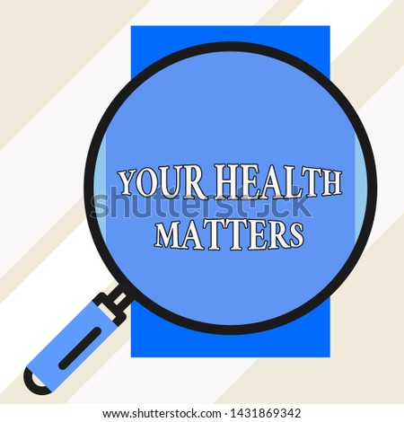Handwriting text Your Health Matters. Concept meaning good health is most important among other things Big magnifier glass looking vertical rectangle. Geometrical background.