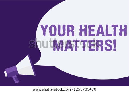 Handwriting text Your Health Matters. Concept meaning Physical Wellness is Important Stay Fit and Healthy Megaphone loudspeaker speech bubbles important message speaking out loud.