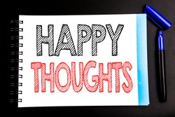 Handwritten text showing Happy Thoughts. Business concept writing for Happiness Thinking Good Written on notepad paper, black background with space office view with pencil marker
