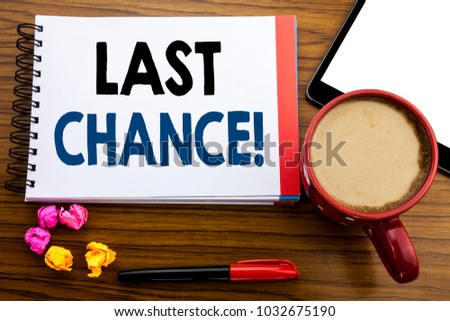 Handwritten text showing Last Chance. Business concept writing Deadline Time Ending  Written on notepad paper, old black wooden background in office view with pen coffee and tablet