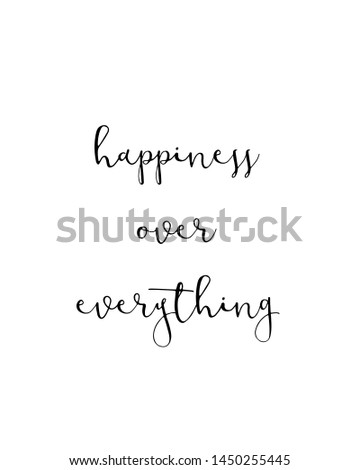 happiness over everything print. Typography poster. Typography poster in black and white. Motivation and inspiration quote. Black inspirational quote isolated on the white background.