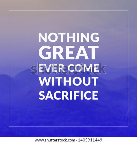 Happiness quotes for happy life. nothing great ever come without sacrifice. - Image #1405911449