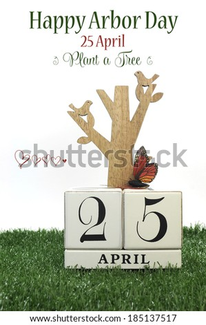 Happy Arbor Day, Plant a Tree greeting with shabby chic vintage wood calendar for 25, last Friday in April, with wood tree, carved birds, butterfly, green grass on white background with sample text.