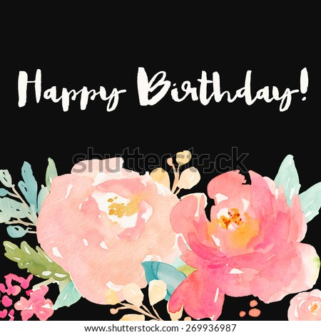 Happy Birthday Background With Watercolor Flowers With Hand Brushed Lettering Happy Birthday Text